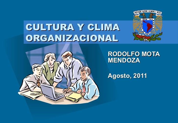 CULTURA Y CLIMA ORGANIZACIONAL RODOLFO MOTA MENDOZA Agosto, 2011 <ul><li>Para introducir el logotipo de su organización en...