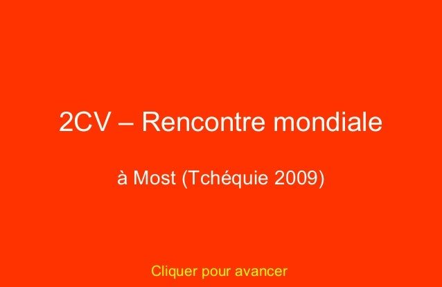 2CV – Rencontre mondiale    à Most (Tchéquie 2009)       Cliquer pour avancer