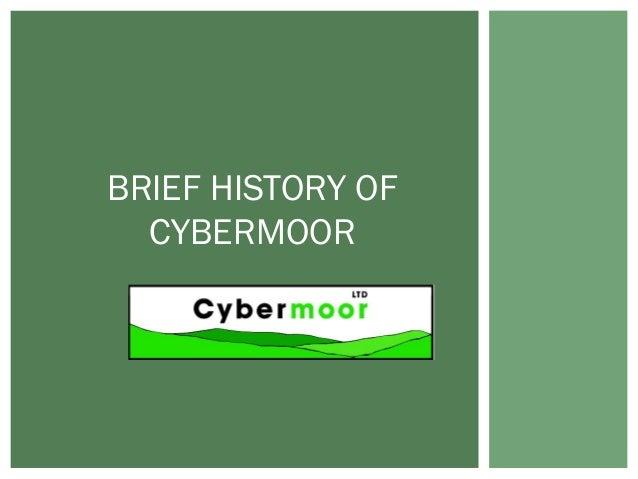 BRIEF HISTORY OFCYBERMOOR