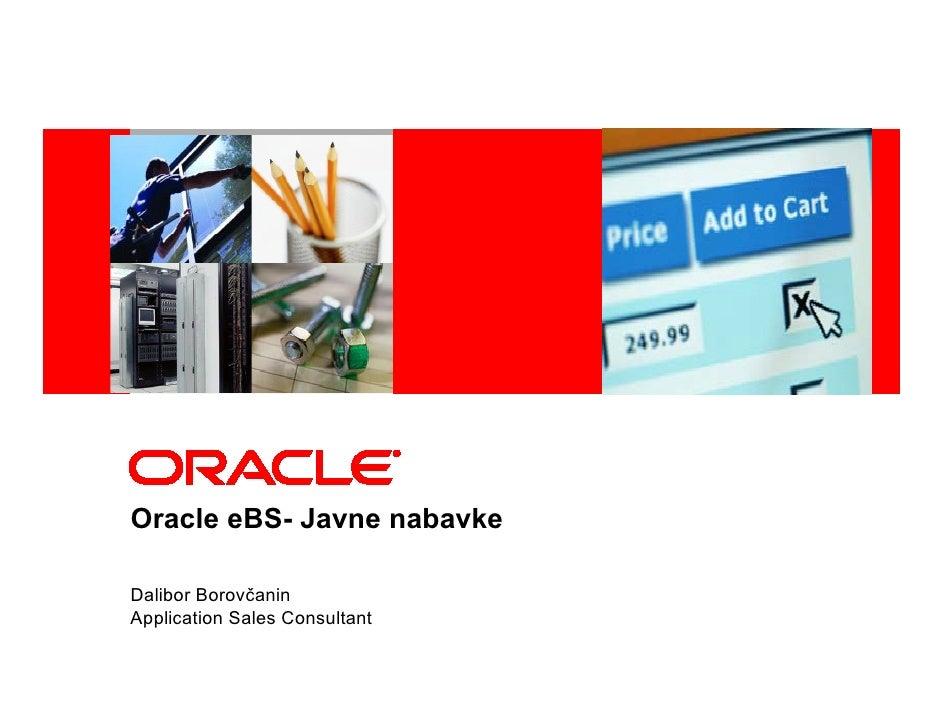 <Insert Picture Here>     Oracle eBS- Javne nabavke  Dalibor Borovčanin Application Sales Consultant