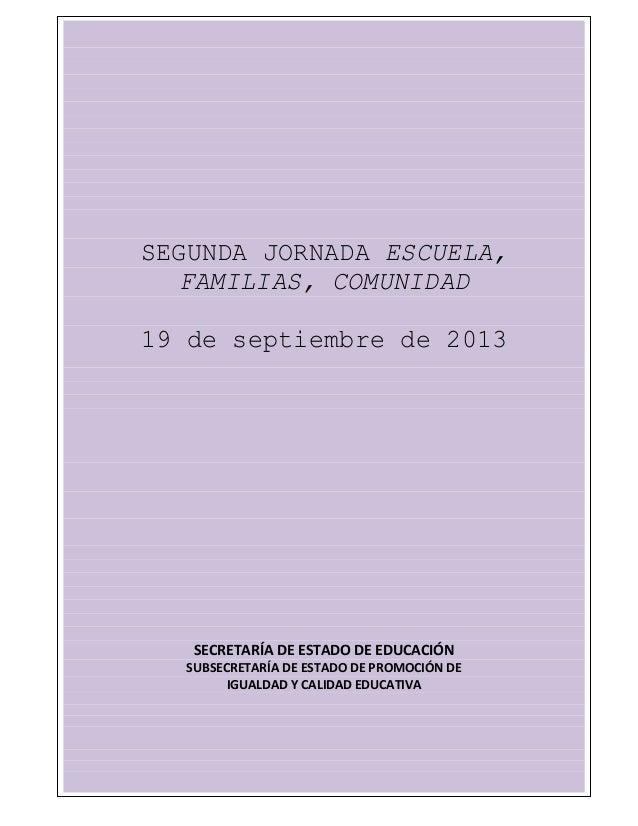 1 SEGUNDA JORNADA ESCUELA, FAMILIAS, COMUNIDAD 19 de septiembre de 2013 SECRETARÍA DE ESTADO DE EDUCACIÓN SUBSECRETARÍA DE...