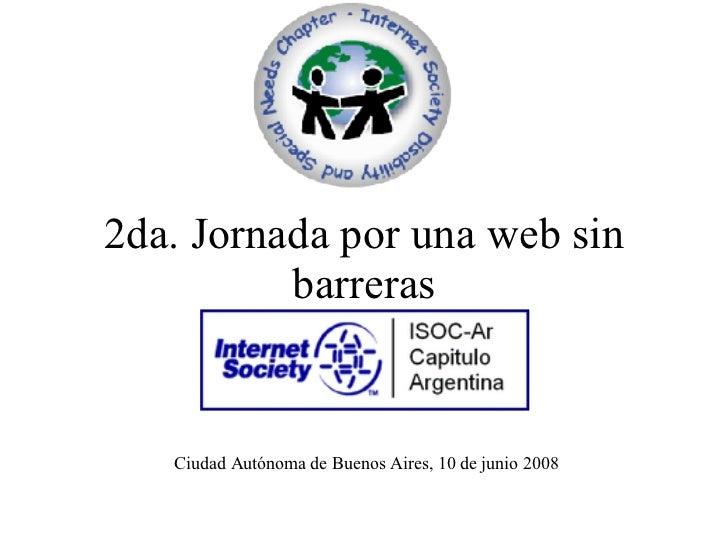 2da. Jornada por una web sin barreras Ciudad Autónoma de Buenos Aires, 10 de junio 2008