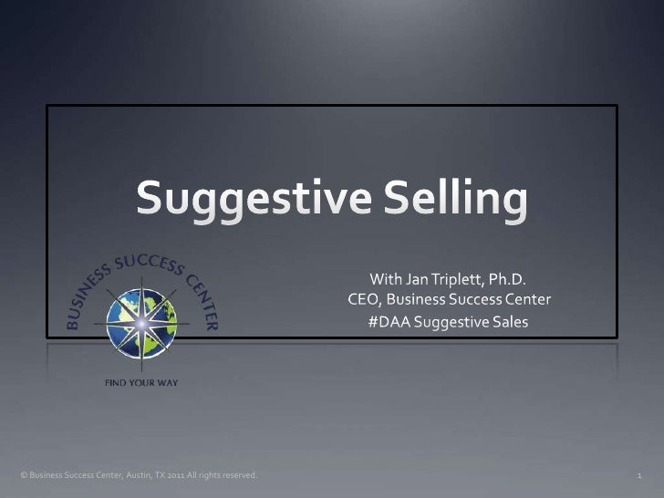 Suggestive Selling<br />With Jan Triplett, Ph.D. CEO, Business Success Center<br />#DAA Suggestive Sales<br />© Business S...