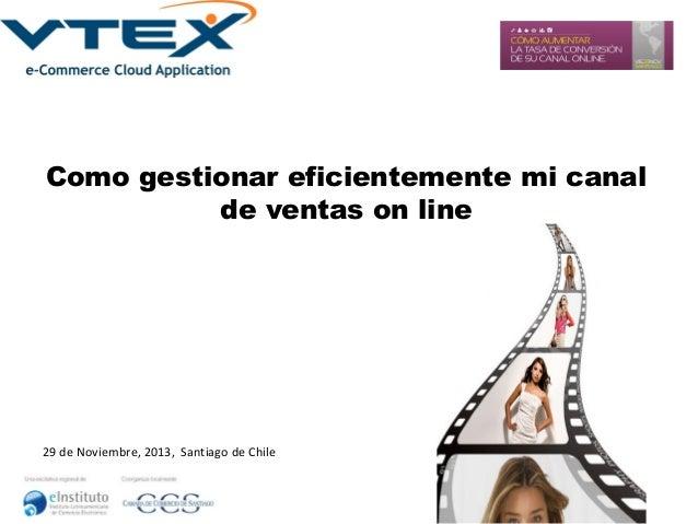 Como gestionar eficientemente mi canal de ventas on line  29 de Noviembre, 2013, Santiago de Chile