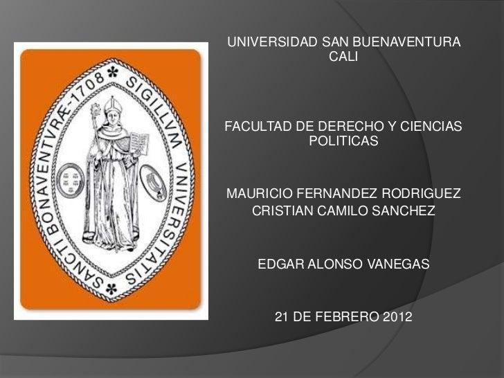 UNIVERSIDAD SAN BUENAVENTURA             CALIFACULTAD DE DERECHO Y CIENCIAS          POLITICASMAURICIO FERNANDEZ RODRIGUEZ...