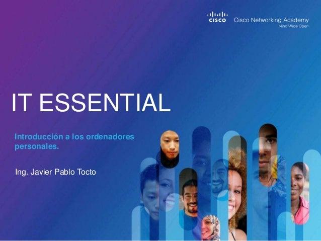 IT ESSENTIAL Introducción a los ordenadores personales. Ing. Javier Pablo Tocto