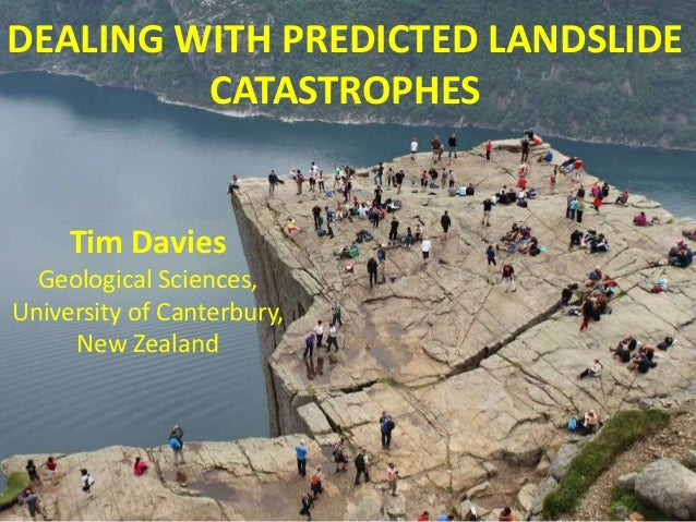 DEALING WITH PREDICTED LANDSLIDE CATASTROPHES  Tim Davies Geological Sciences, University of Canterbury, New Zealand