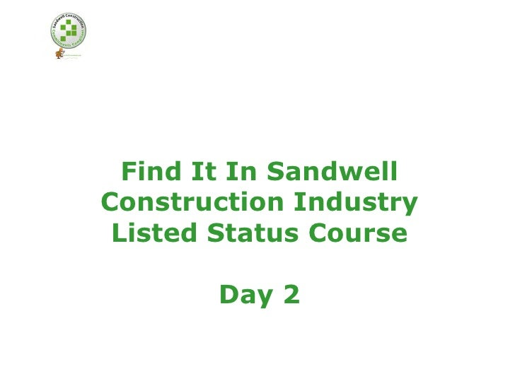 Find It In Sandwell Construction Industry  Listed Status Course         Day 2