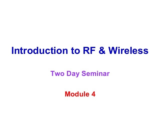 Introduction to RF & Wireless        Two Day Seminar           Module 4