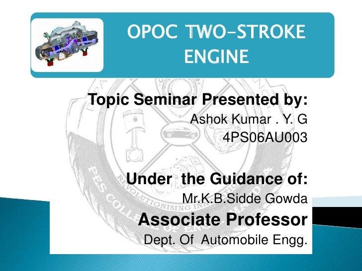 OPOC TWO-STROKE         ENGINETopic Seminar Presented by:             Ashok Kumar . Y. G                 4PS06AU003    Und...