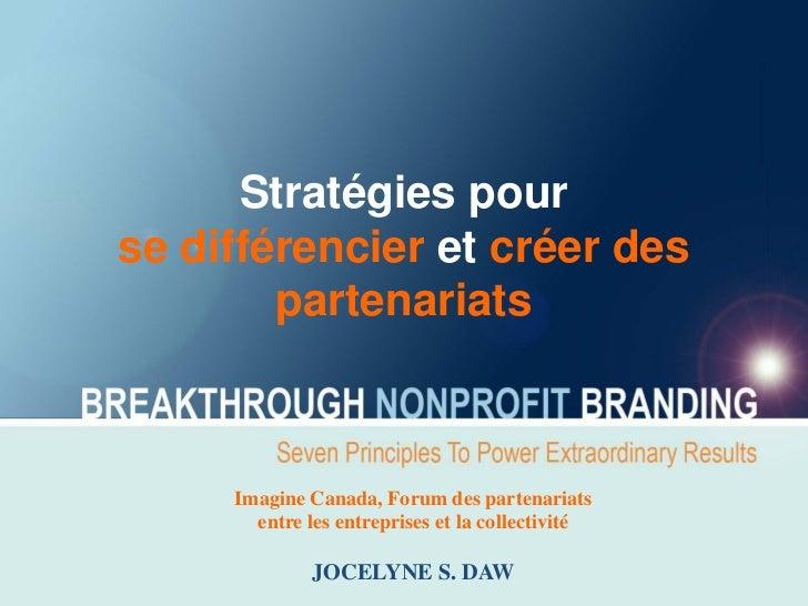 Stratégies pourse différencier et créer des        partenariats     Imagine Canada, Forum des partenariats       entre les...