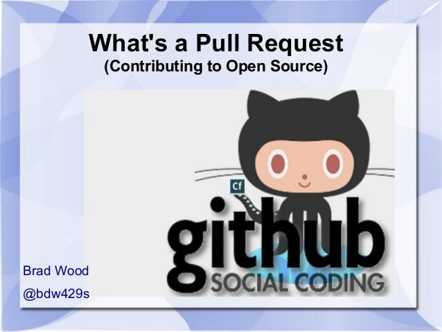 What's a Pull Request (Contributing to Open Source) Brad Wood @bdw429s