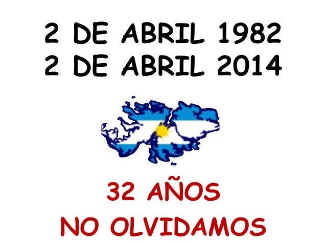 2 DE ABRIL 1982 2 DE ABRIL 2014 32 AÑOS NO OLVIDAMOS