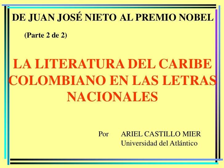 DE JUAN JOSÉ NIETO AL PREMIO NOBEL  (Parte 2 de 2) LA LITERATURA DEL CARIBECOLOMBIANO EN LAS LETRAS        NACIONALES     ...