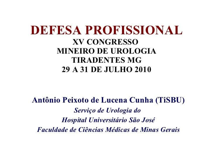 DEFESA PROFISSIONAL XV CONGRESSO  MINEIRO DE UROLOGIA TIRADENTES MG 29 A 31 DE JULHO 2010 Antônio Peixoto de Lucena Cunha ...