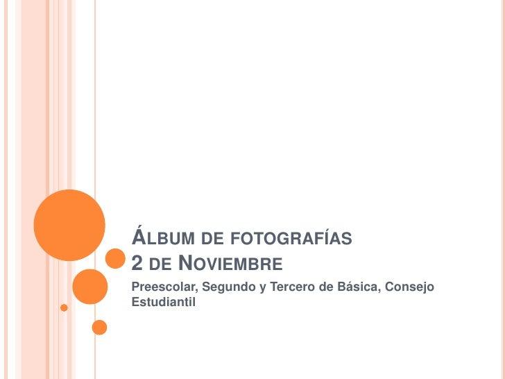 Álbum de fotografías2 de Noviembre<br />Preescolar, Segundo y Tercero de Básica, Consejo Estudiantil<br />