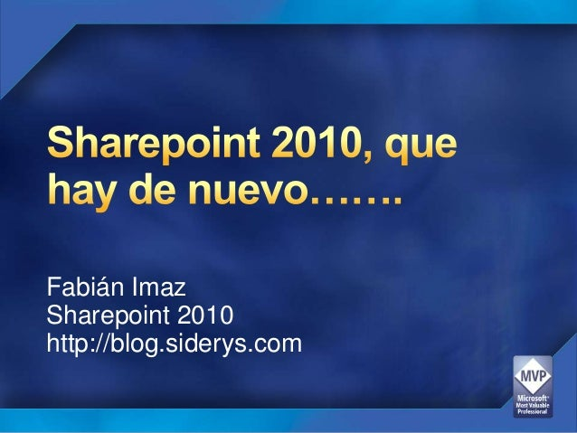 Fabián ImazSharepoint 2010http://blog.siderys.com