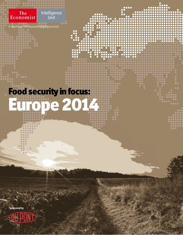 Sponsoredby A report from The Economist Intelligence Unit Food securityinfocus: Europe 2014