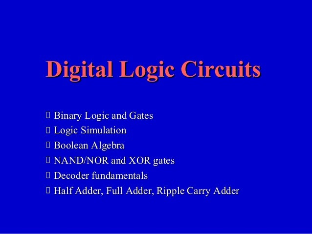 Binary Logic and GatesBinary Logic and Gates Logic SimulationLogic Simulation Boolean AlgebraBoolean Algebra NAND/NOR and ...