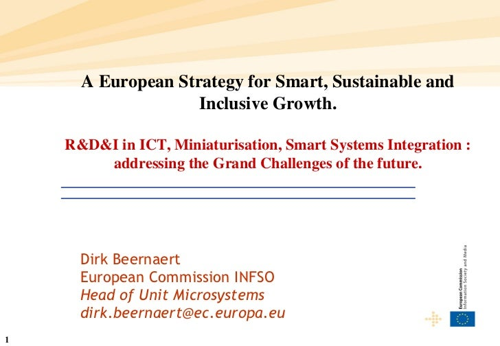 Dirk Beernaert European Commission INFSO  Head of Unit Microsystems [email_address] A European Strategy for Smart, Sustain...