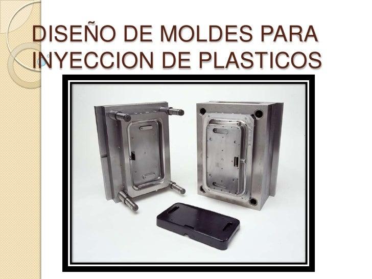 DISEÑO DE MOLDES PARAINYECCION DE PLASTICOS