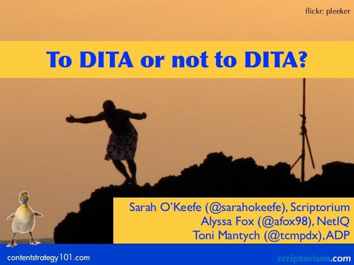 flickr: pleeker          To DITA or not to DITA?                         Sarah O'Keefe (@sarahokeefe), Scriptorium    ...