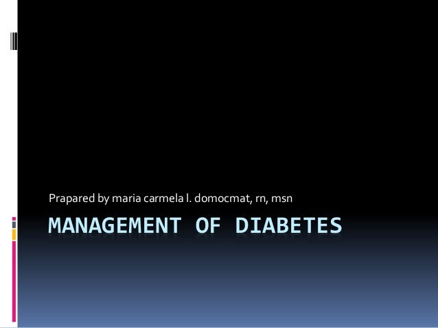 Prapared by maria carmela l. domocmat, rn, msnMANAGEMENT OF DIABETES