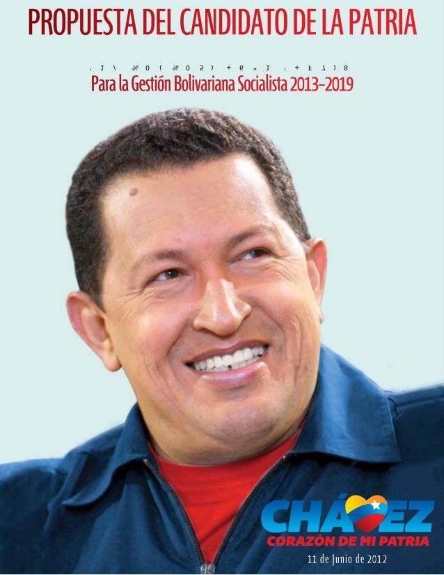 ProPuesta del Candidato de la Patria Comandante Hugo CHávez Para la gestión Bolivariana socialista 2013-2019  11 de Junio ...