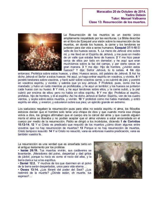 La Resurrección de los muertos es un evento único ampliamente respaldado por las escrituras. La Biblia describe en el libr...