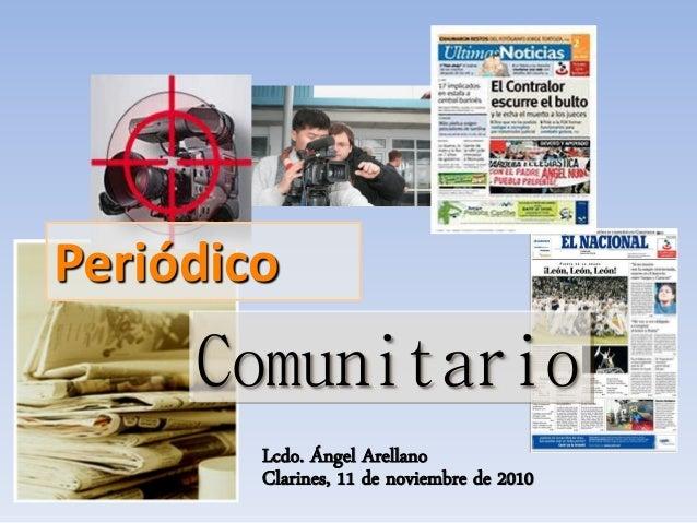 Comunitario Periódico Clarines, 11 de noviembre de 2010 Lcdo. Ángel Arellano