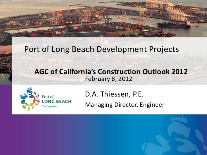 Port of Long Beach Development Projects  AGC of California's Construction Outlook 2012                February 8, 2012    ...