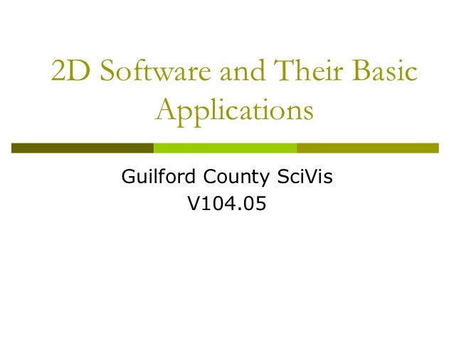 2D Software and Their Basic       Applications     Guilford County SciVis            V104.05
