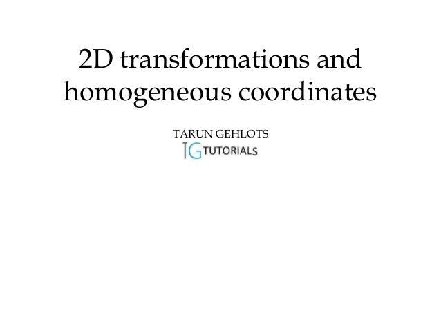 2D transformations andhomogeneous coordinates        TARUN GEHLOTS