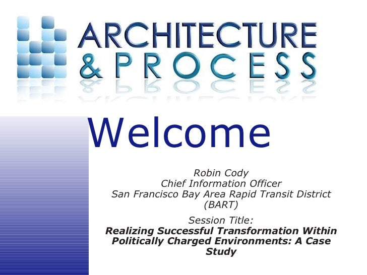Robin Cody Chief Information Officer San Francisco Bay Area Rapid Transit District (BART) Session Title: Realizing Success...