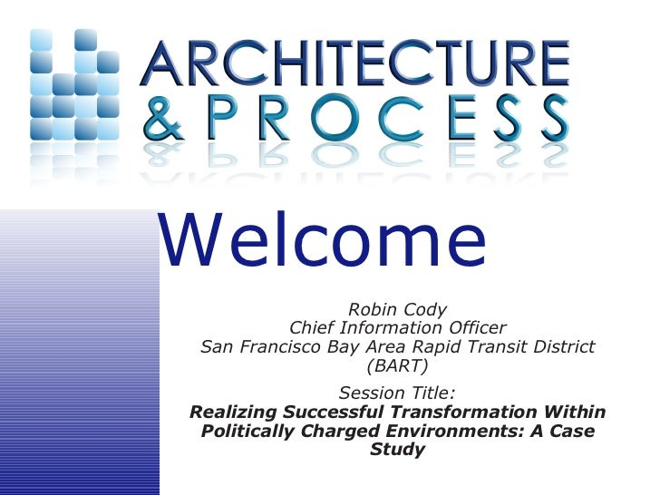 Welcome                  Robin Cody           Chief Information Officer  San Francisco Bay Area Rapid Transit District    ...
