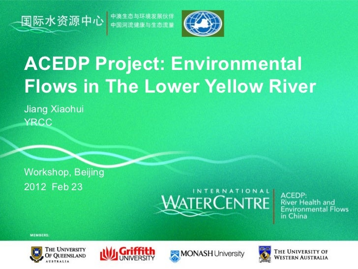 ACEDP Project: EnvironmentalFlows in The Lower Yellow RiverJiang XiaohuiYRCCWorkshop, Beijing2012 Feb 23