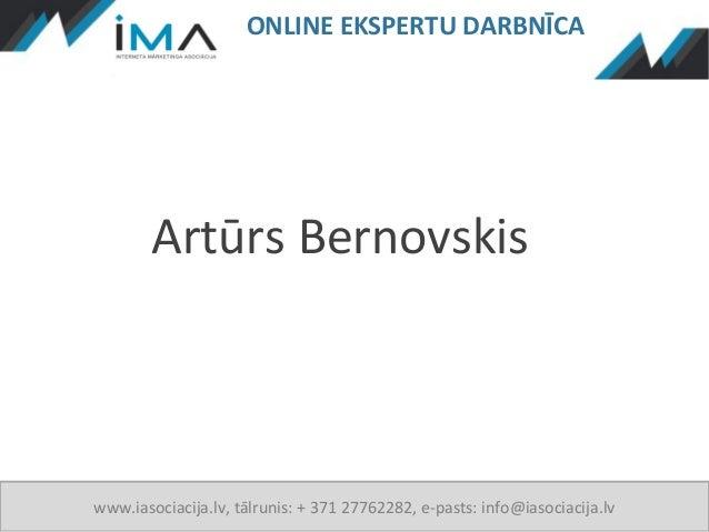 ONLINE EKSPERTU DARBNĪCA        Artūrs Bernovskiswww.iasociacija.lv, tālrunis: + 371 27762282, e-pasts: info@iasociacija.lv