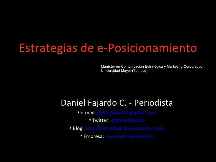 Estrategias de e-Posicionamiento <ul><li>Daniel Fajardo C. - Periodista </li></ul><ul><li>e-mail:  [email_address] </li></...