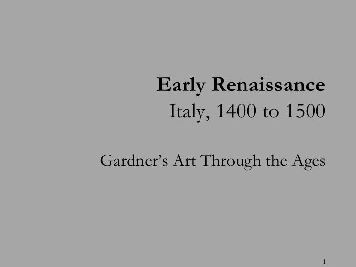 Early Renaissance        Italy, 1400 to 1500Gardner's Art Through the Ages                             1