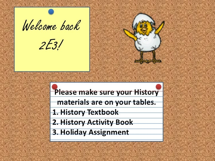 Welcome back 2E3!<br />Please make sure your History materials are on your tables. <br />History Textbook <br />History Ac...