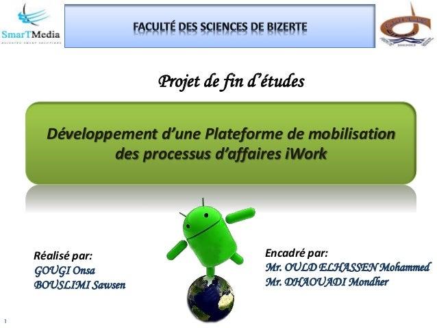 Développement d'une Plateforme de mobilisation des processus d'affaires iWork Projet de fin d'études Réalisé par: GOUGI On...