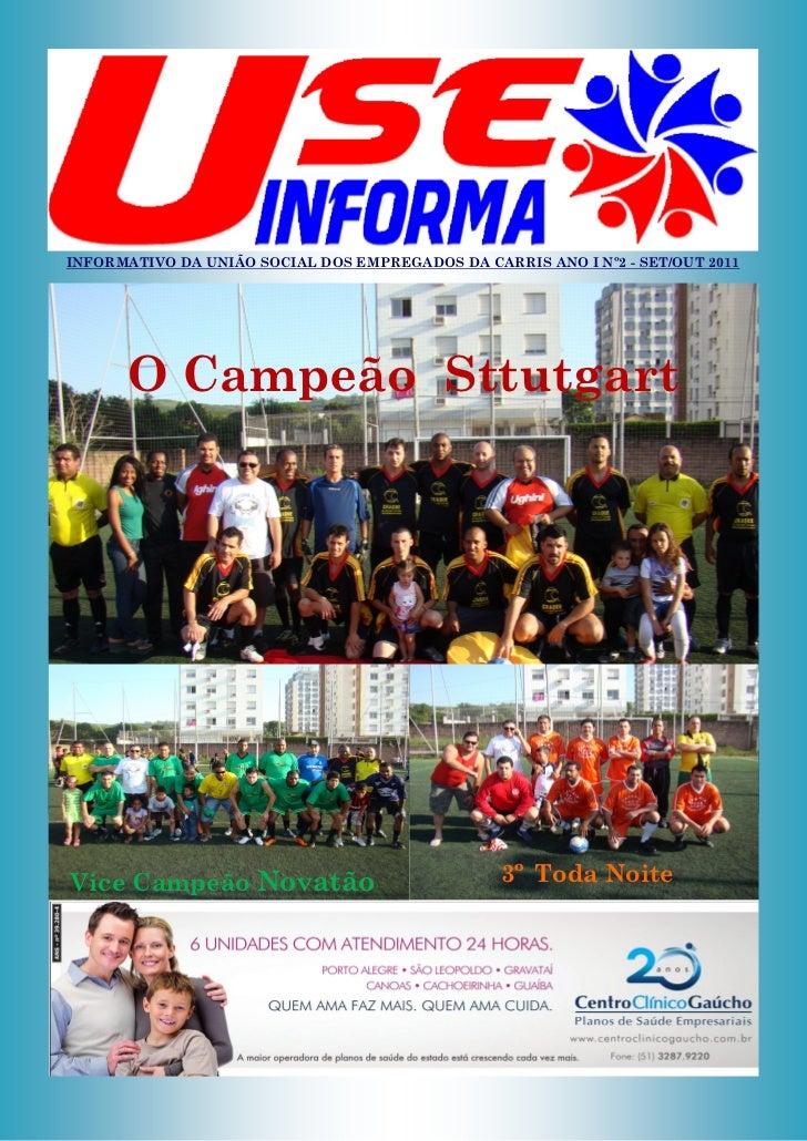 INFORMATIVO DA UNIÃO SOCIAL DOS EMPREGADOS DA CARRIS ANO I Nº2 - SET/OUT 2011      O Campeão SttutgartVice Campeão Novatão...