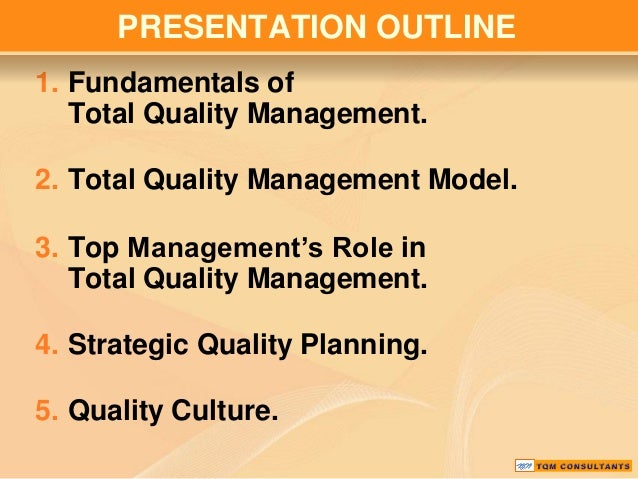 PRESENTATION OUTLINE 1. Fundamentals of Total Quality Management. 2. Total Quality Management Model.  3. Top Management's ...
