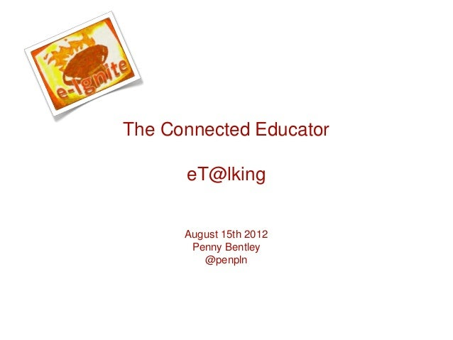 August 15th 2012 Penny Bentley @penpln The Connected Educator eT@lking