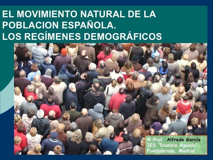 """EL MOVIMIENTO NATURAL DE LA POBLACION ESPAÑOLA.  LOS REGÍMENES DEMOGRÁFICOS © Prof.  Alfredo García . IES """"Dionisio Aguado..."""