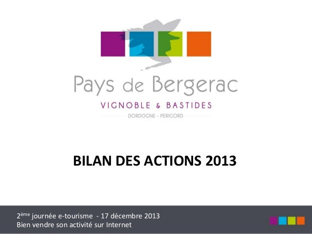 BILAN DES ACTIONS 2013  2ème journée e-tourisme - 17 décembre 2013 Bien vendre son activité sur Internet