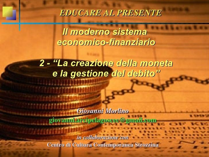 """EDUCAREALPRESENTE     Il moderno sistema    economico-finanziario2 - """"La creazione della moneta    e la gestione del deb..."""