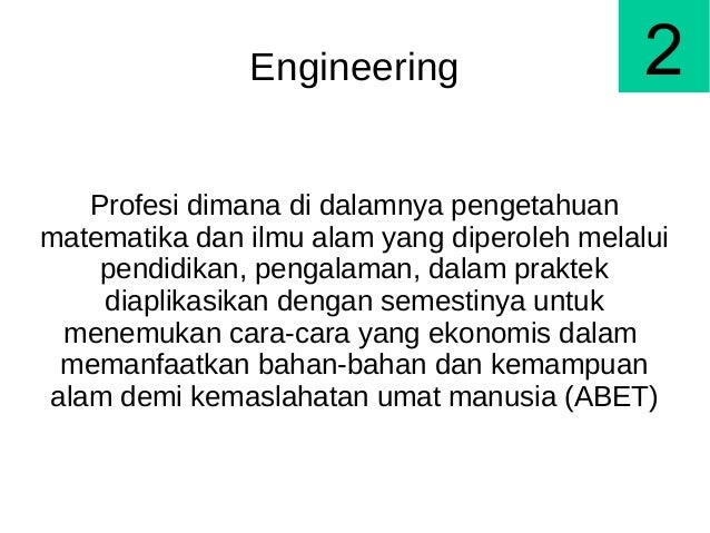 Engineering Profesi dimana di dalamnya pengetahuan matematika dan ilmu alam yang diperoleh melalui pendidikan, pengalaman,...