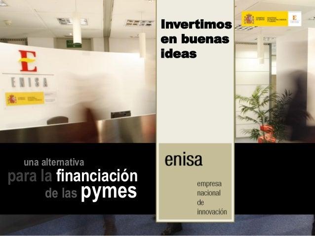 ENISA 1 /10una alternativapara la financiaciónde las pymesInvertimosen buenasideas
