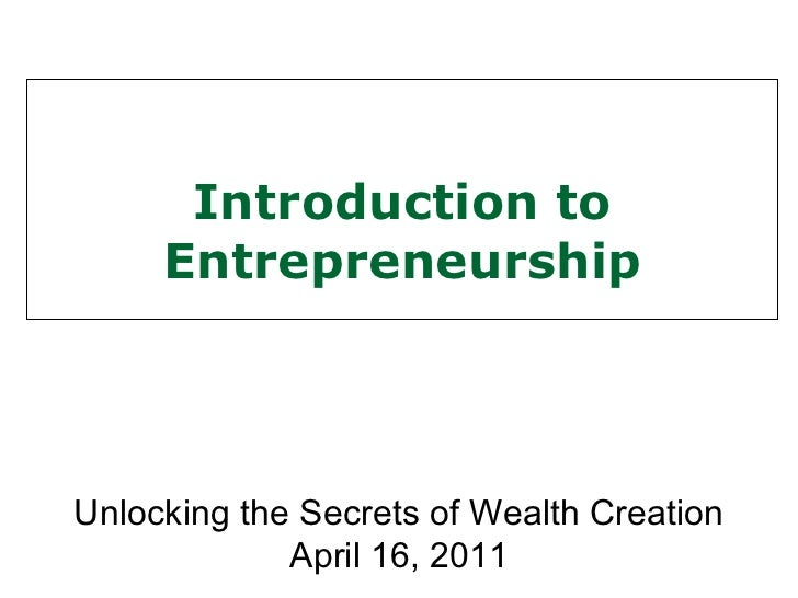 Introduction to Entrepreneurship Unlocking the Secrets of Wealth Creation April 16, 2011
